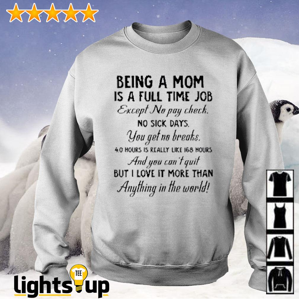 Being a mom is a full time job except no pay check no sick days you get no breaks Sweater
