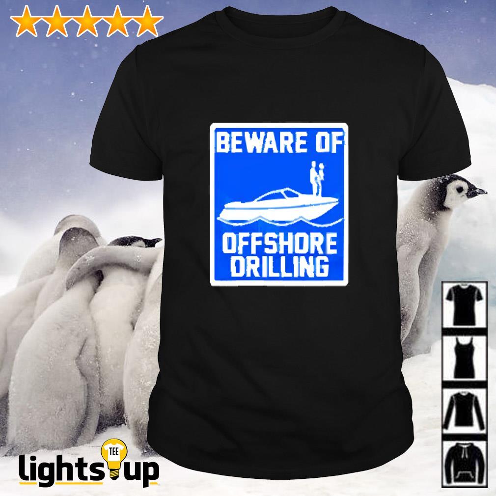 Beware of offshore drilling shirt