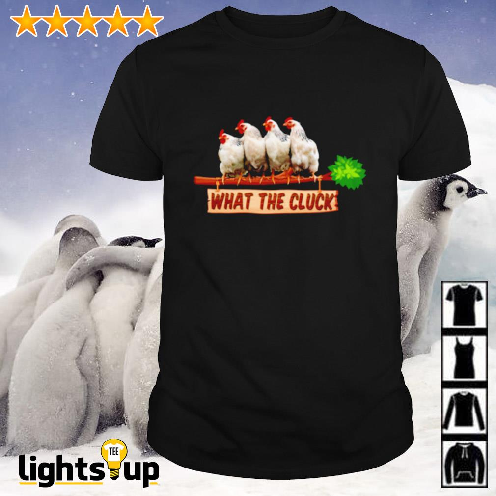 Chicken what the cluck shirt