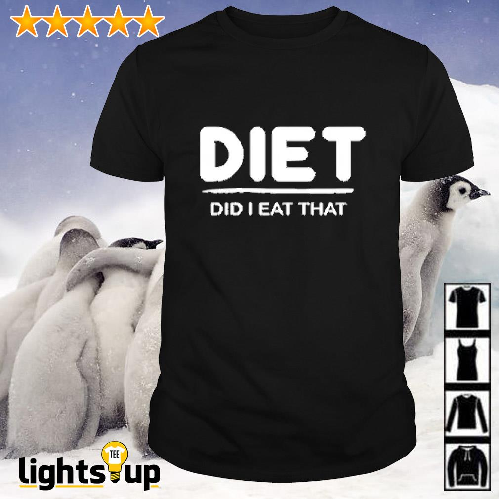 Diet did i eat that shirt