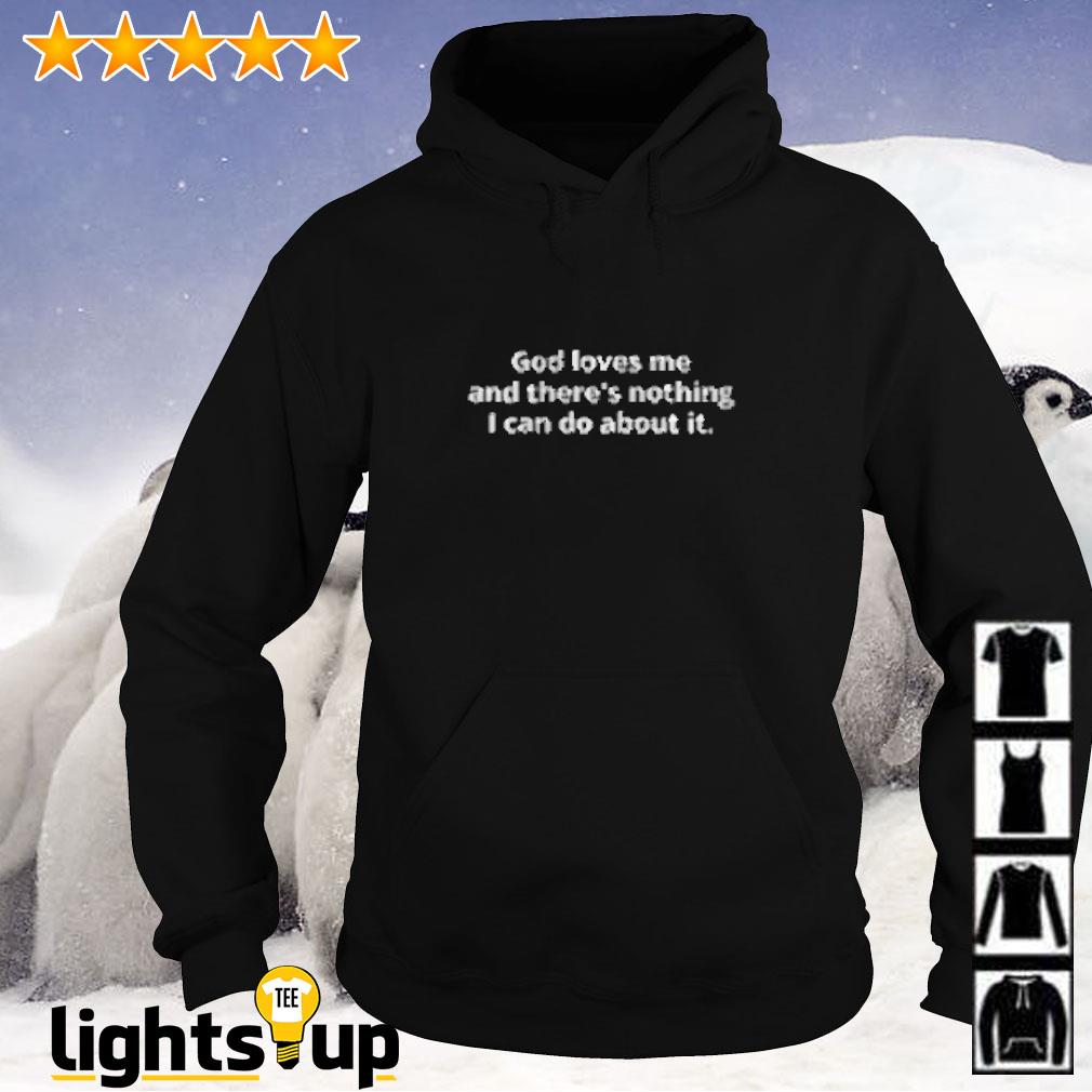 God loves me and there's nothing I can do about it Hoodie