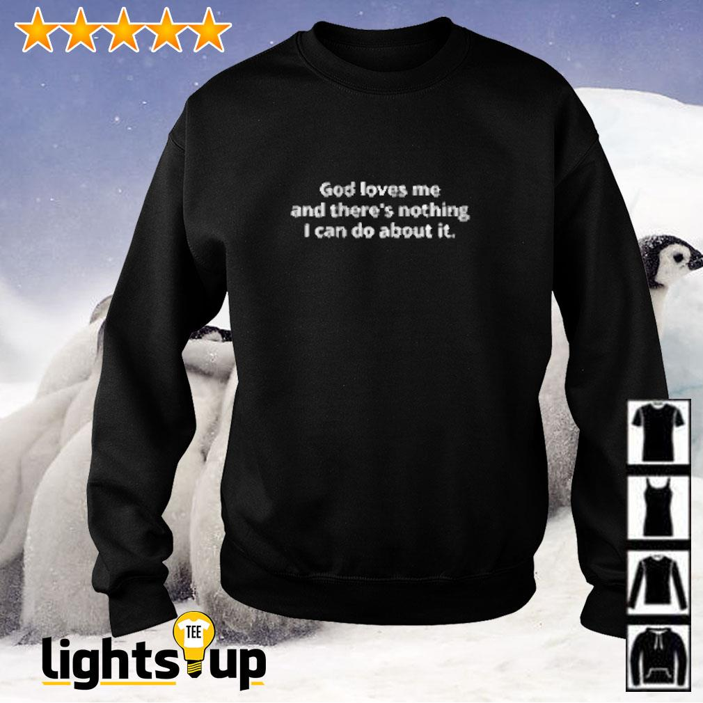 God loves me and there's nothing I can do about it Sweater