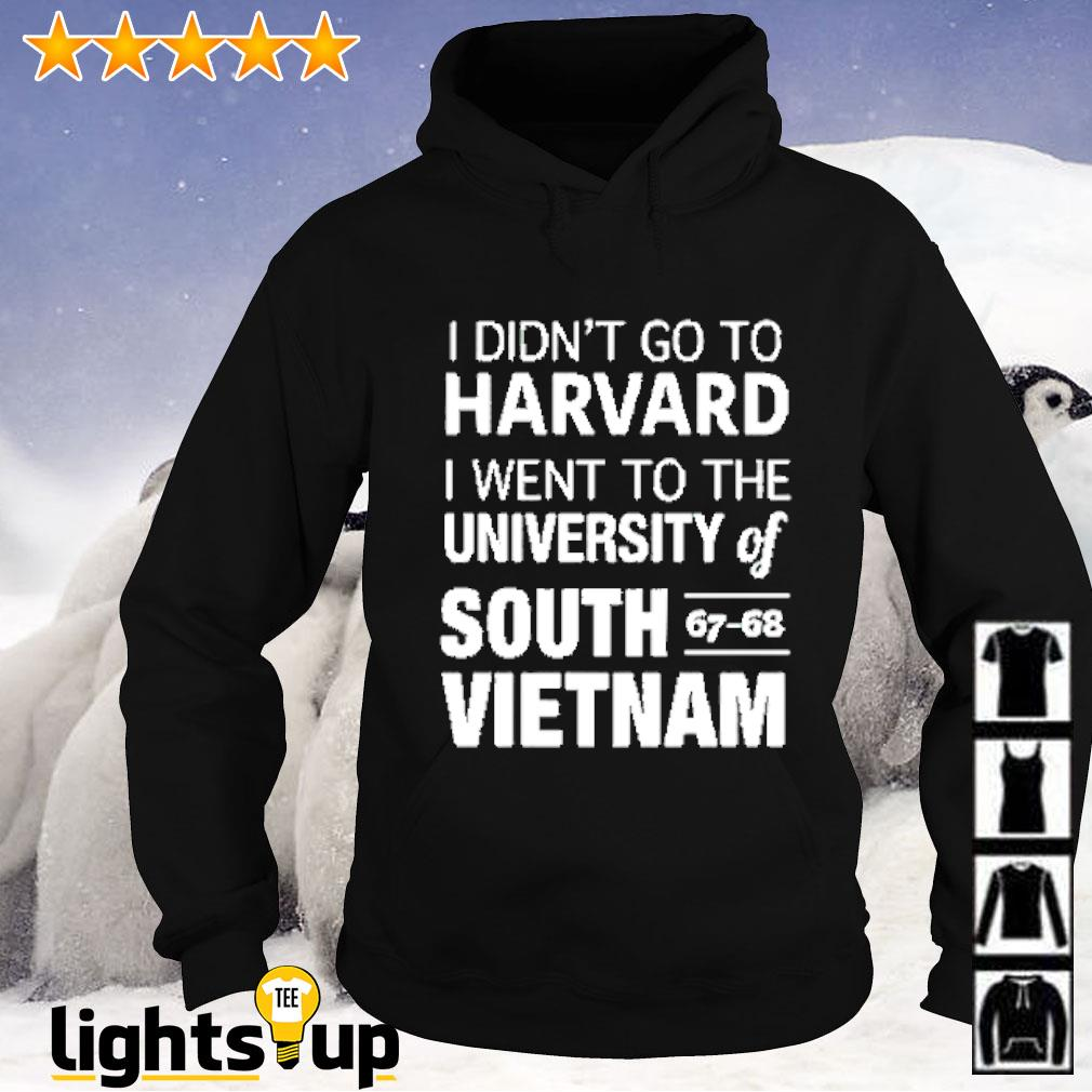 I didn't go to Harvard I went to the university of South 67-68 Vietnam Hoodie