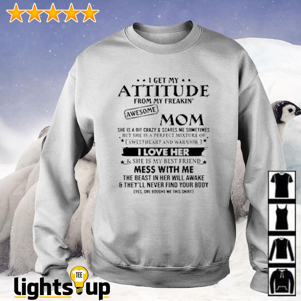 I get my attitude from my freakin awesome mom she is bit crazy shirt mothers day Sweater