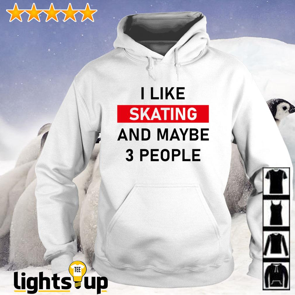 I like skating and maybe three people Hoodie