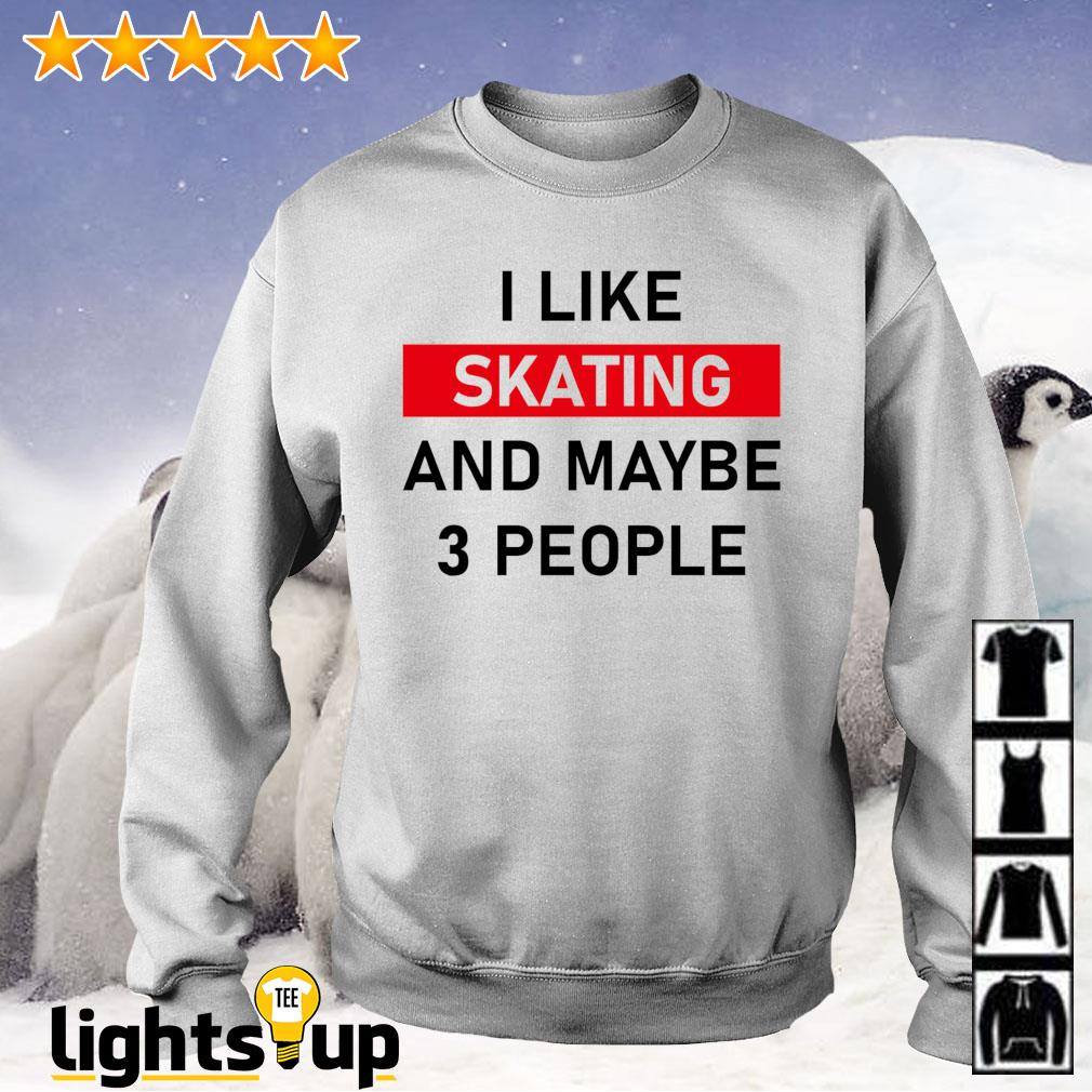 I like skating and maybe three people Sweater