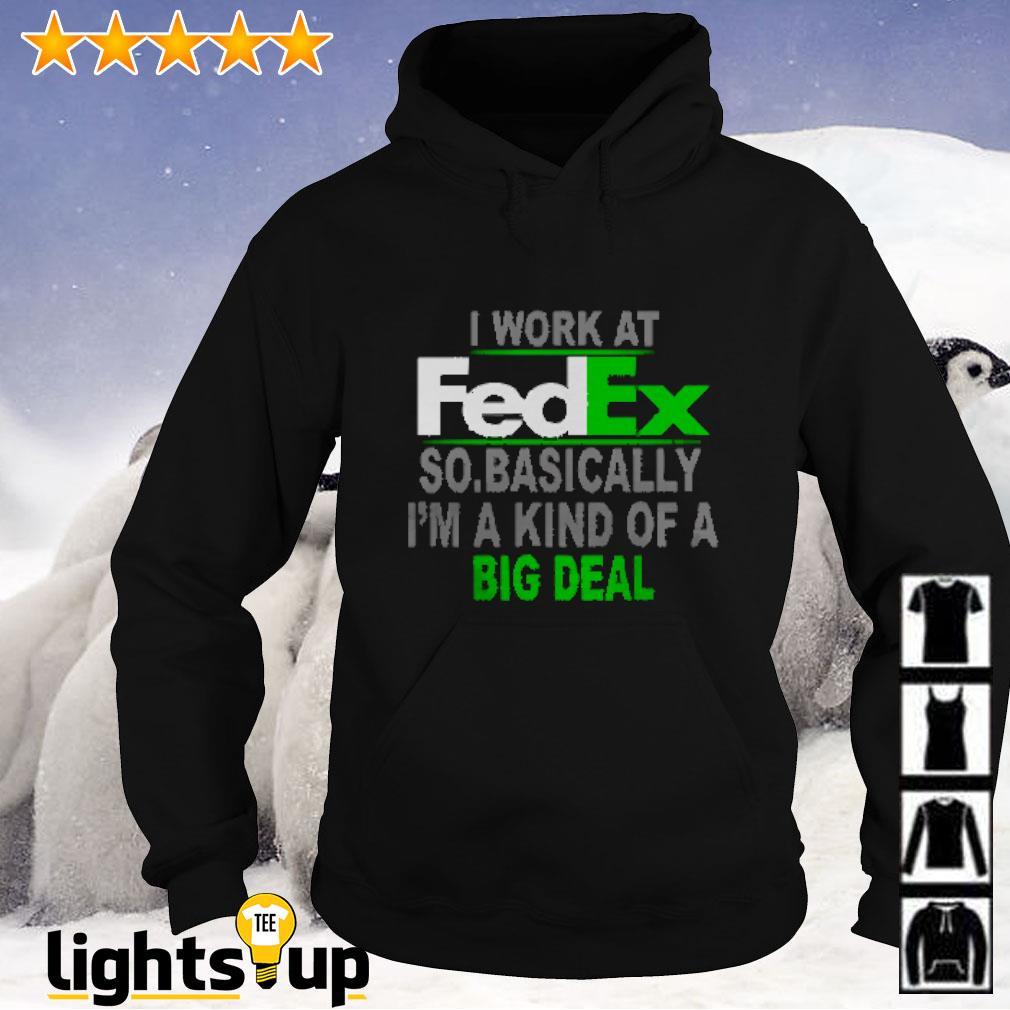 I work at FedEx so basically I'm a kind of a big deal Hoodie