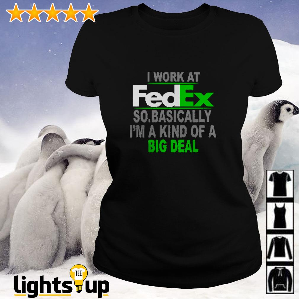 I work at FedEx so basically I'm a kind of a big deal Ladies-tee