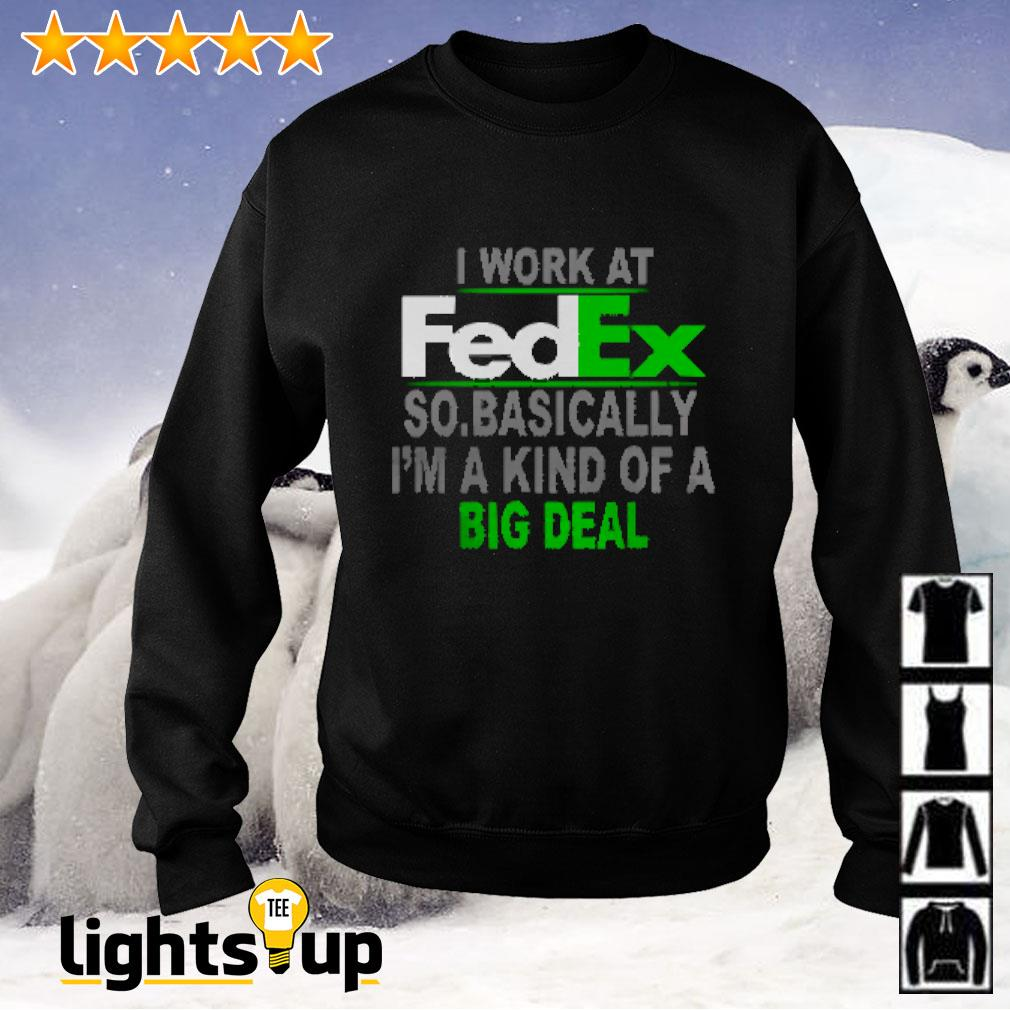 I work at FedEx so basically I'm a kind of a big deal Sweater