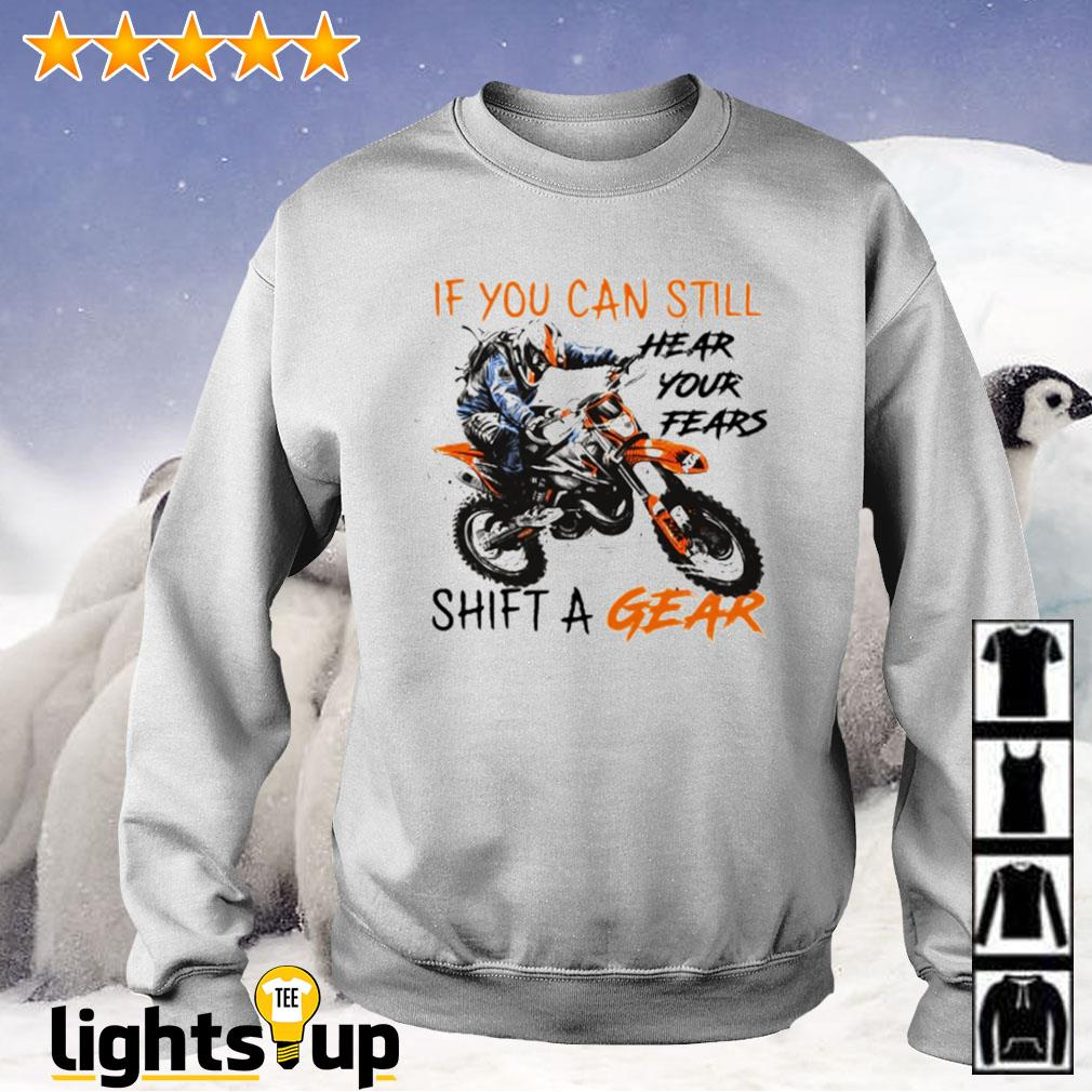 Motocross if you can still hear your fears shift a gear Sweater