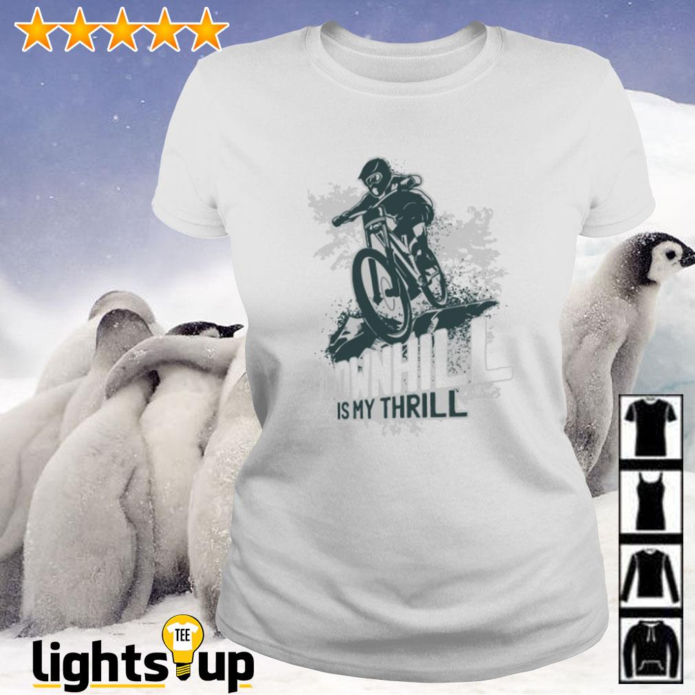 Mountain biking downhill is my thrill Ladies-tee