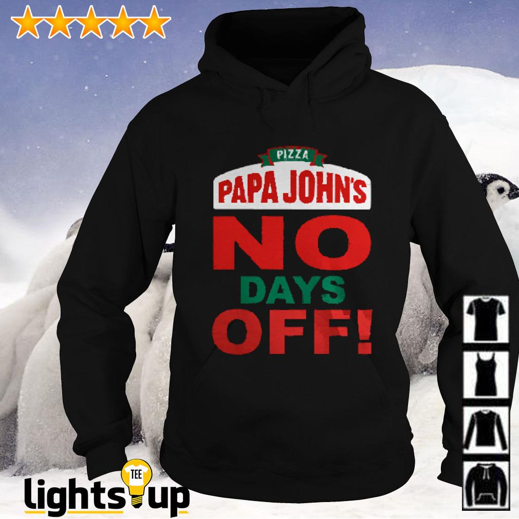 Pizza Papa John's no days off Hoodie