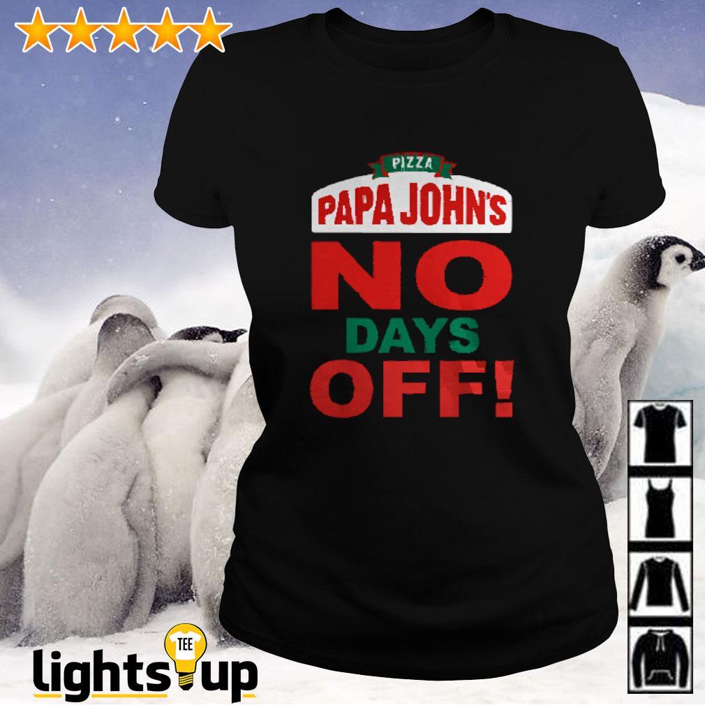 Pizza Papa John's no days off Ladies-tee