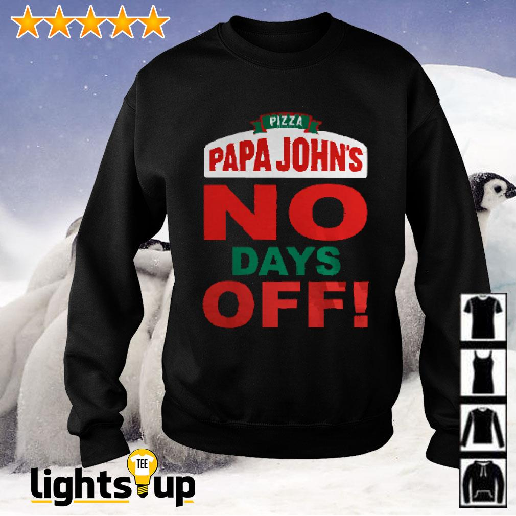 Pizza Papa John's no days off Sweater