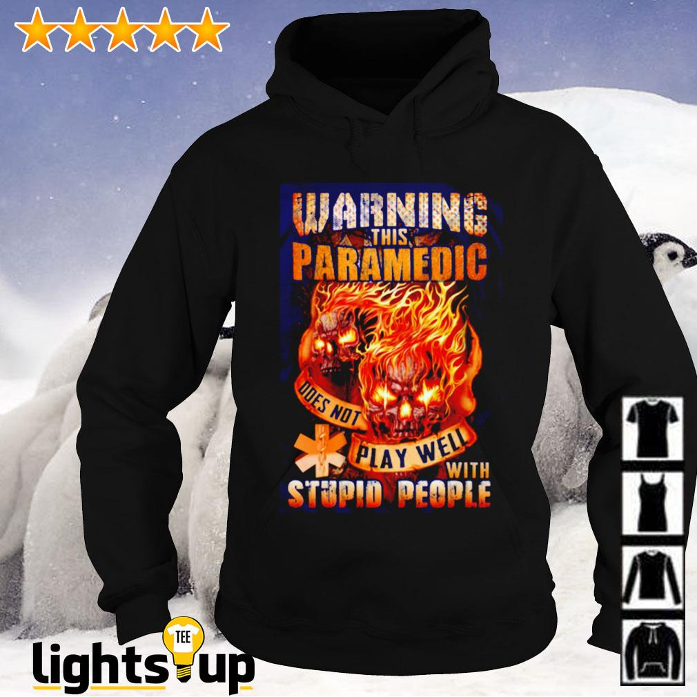 Skull Warning this paramedic does not play well with stupid people Hoodie