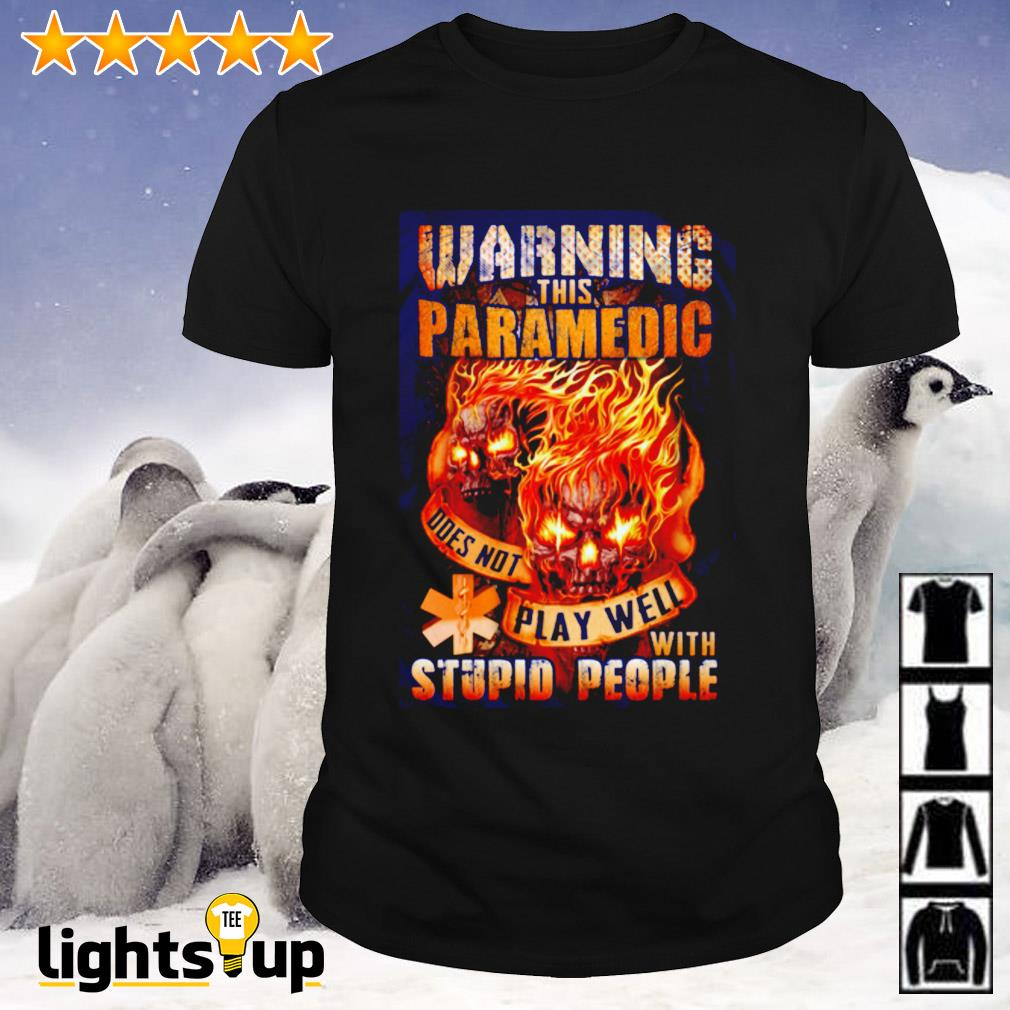 Skull Warning this paramedic does not play well with stupid people shirt