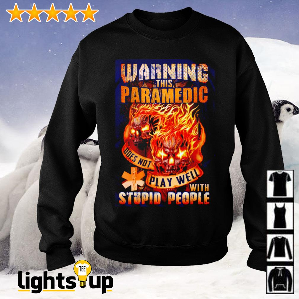 Skull Warning this paramedic does not play well with stupid people Sweater