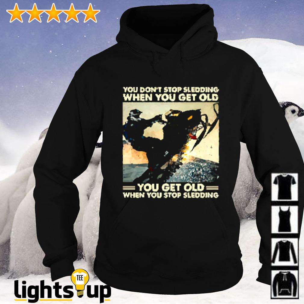 Snowmobile you don't stop sledding when you get old you get old when you stop sledding Hoodie