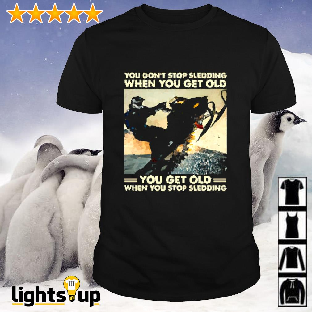 Snowmobile you don't stop sledding when you get old you get old when you stop sledding shirt