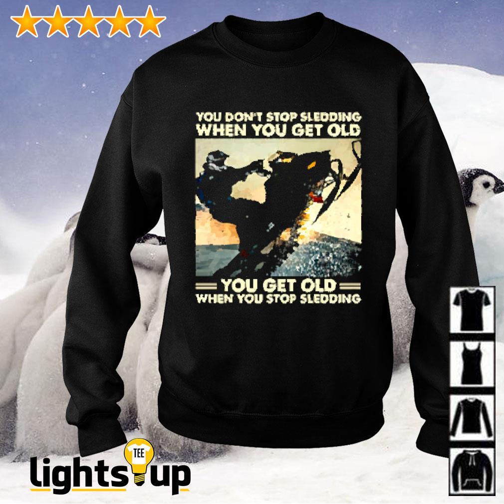 Snowmobile you don't stop sledding when you get old you get old when you stop sledding Sweater