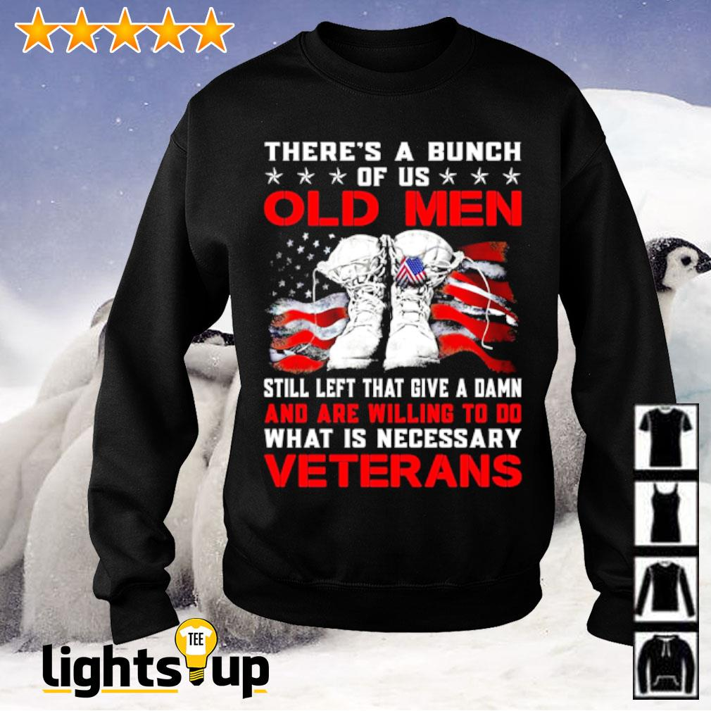There's a bunch of us old men still left that give a damn and are willing to do what is necessary veterans Sweater