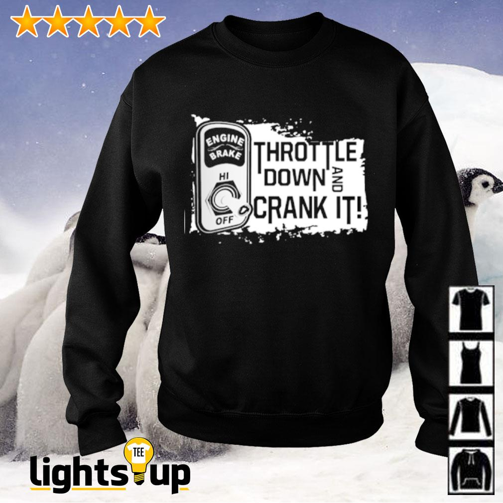 Throttle down and crank it engine brake Sweater