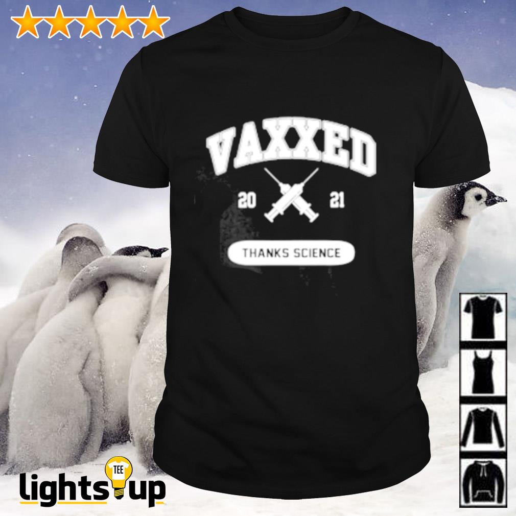 Vaxxed 2021 thanks science shirt