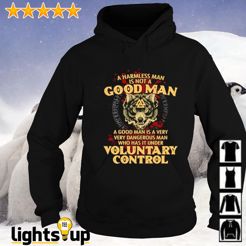 Viking wolf a harmless man is not a good man a good man is a very very dangerous man voluntary control Hoodie