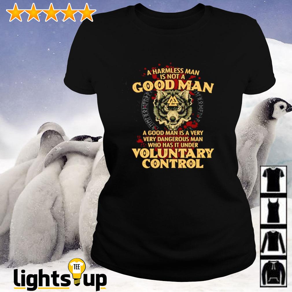 Viking wolf a harmless man is not a good man a good man is a very very dangerous man voluntary control Ladies-tee