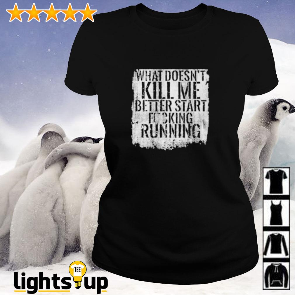 What doesn't kill me better start fucking running Ladies-tee