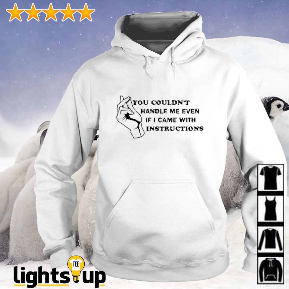 You couldn't handle me even if i came with instructions Hoodie