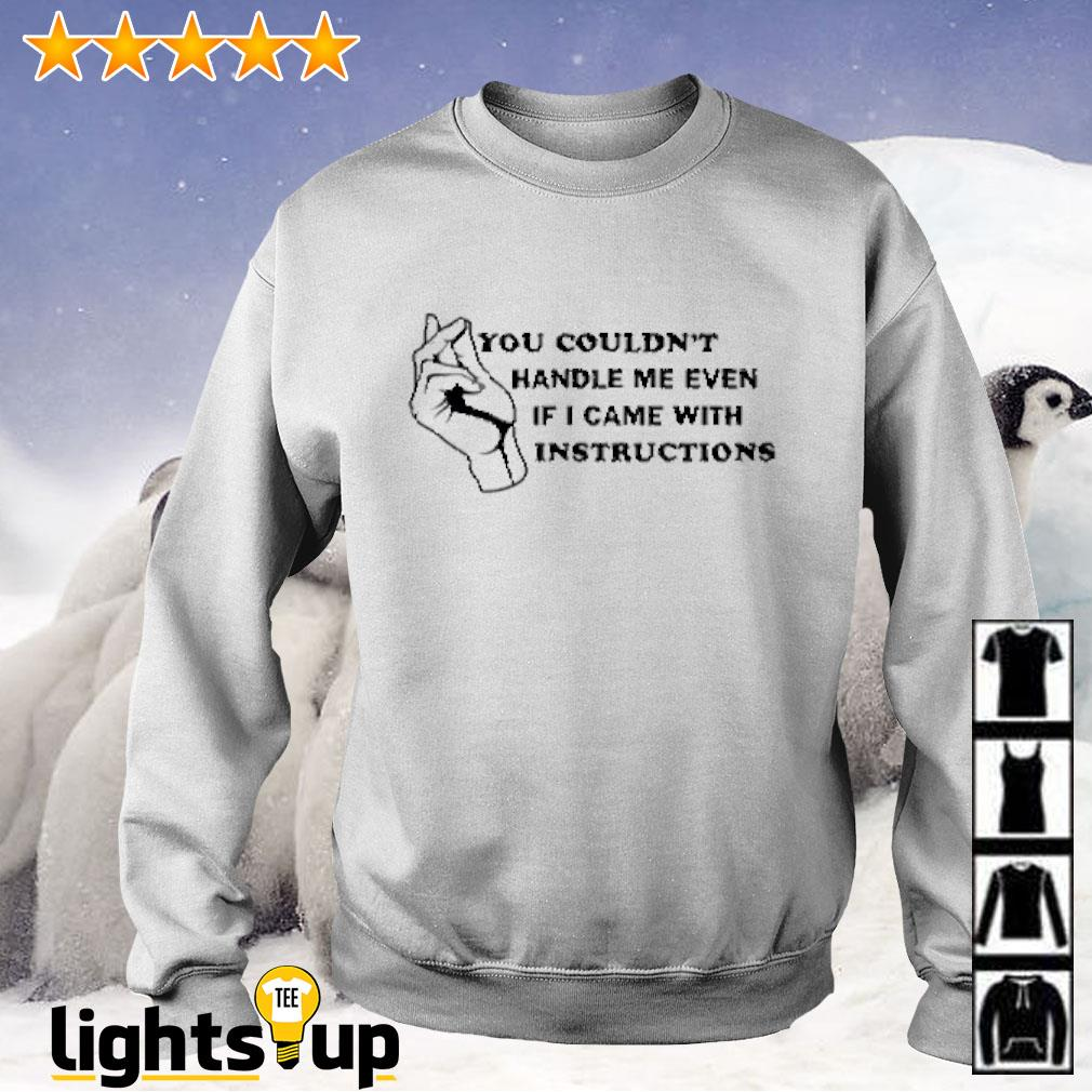 You couldn't handle me even if i came with instructions Sweater