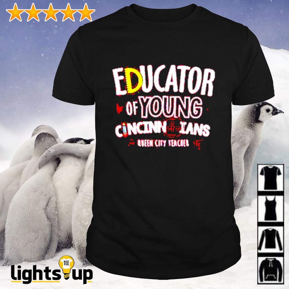 Educator of young Cincinnatians Queen city teacher shirt