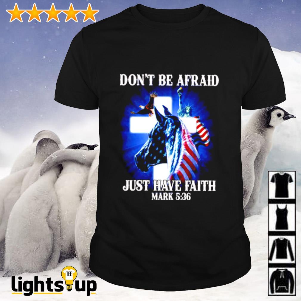 Horse Jesus don't be afraid just have faith mark 5 36 shirt