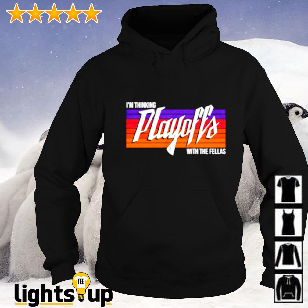 I'm thinking playoffs with the fellas Hoodie