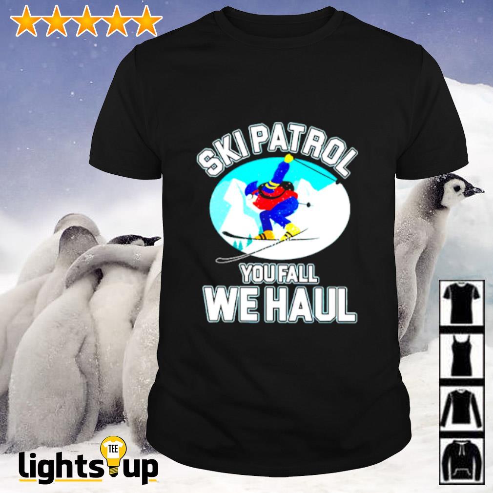 Skipatrol you fall we haul shirt
