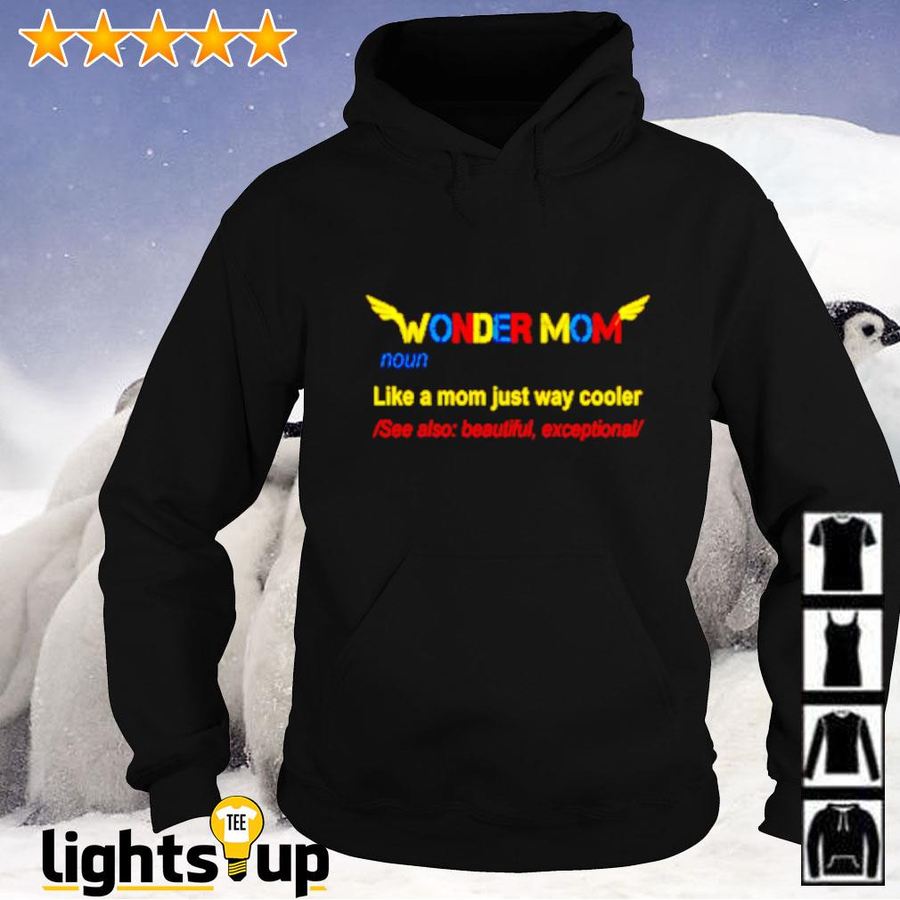 Wonder mom like a mom just way cooler see also beautiful exceptional Hoodie