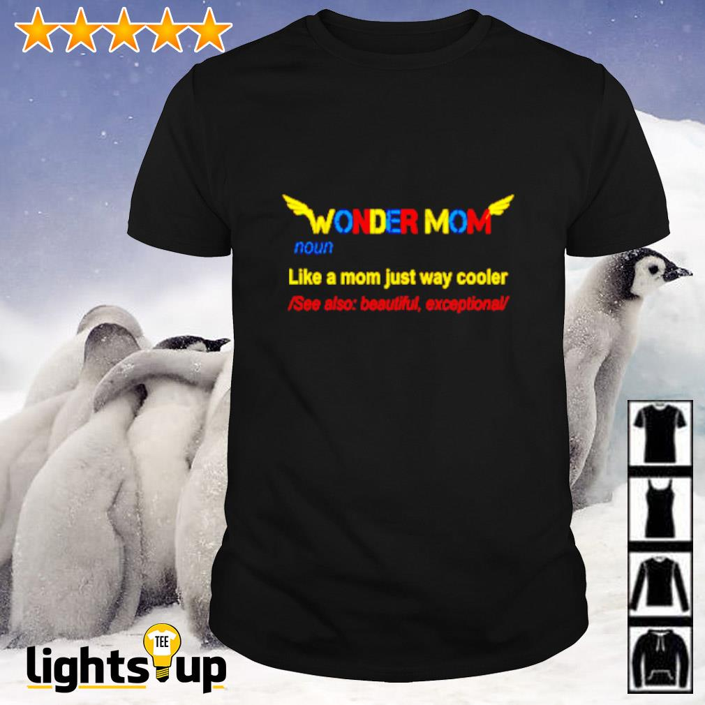 Wonder mom like a mom just way cooler see also beautiful exceptional shirt