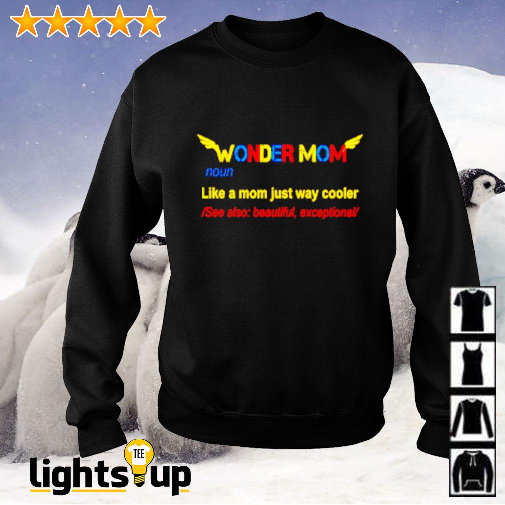 Wonder mom like a mom just way cooler see also beautiful exceptional Sweater