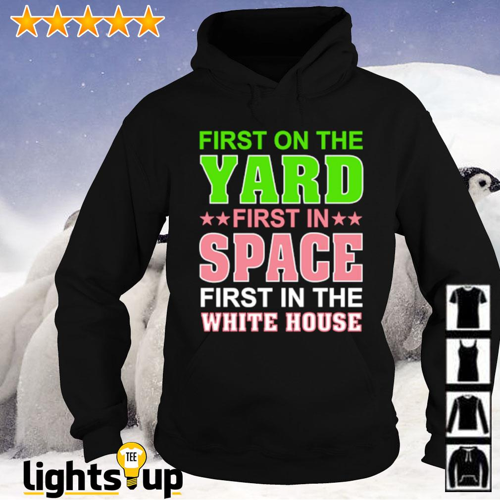 First on the yard first in space first in the white house s Hoodie